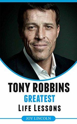 Tony Robbins: Tony Robbins Greatest Life Lessons
