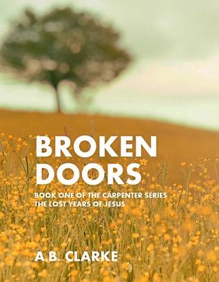 Broken Doors: Book One of the Carpenter Series, the Lost Years of Jesus