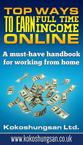 Top Ways to Earn Full Time Income Online: With the ebook, you can finally make real money online from home !