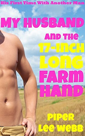 My Husband and the 17-Inch Long Farmhand (While I Watch): His First Time With Another Man
