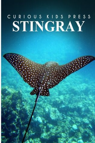 Stingray - Curious Kids Press: Kids book about animals and wildlife, Children's books 4-6