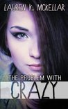 The Problem with Crazy (Crazy In Love, #1)