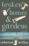 Broken Homes  Gardens by Rebecca Kelley