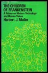 The Children of Frankenstein: A Primer on Modern Technology and Human Values
