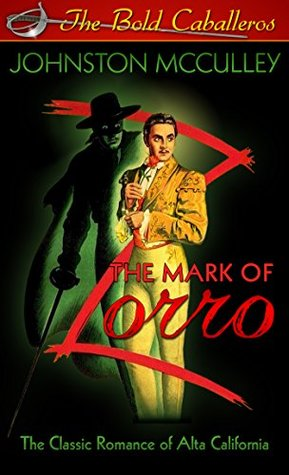The Mark of Zorro [Annotated]: Ultimate Edition with New Introduction, List of Zorro Movies an TV Series, Gallery of Zorro Movie Posters & Stills, Classic ... & Magazine Covers (The Bold Caballeros 1)