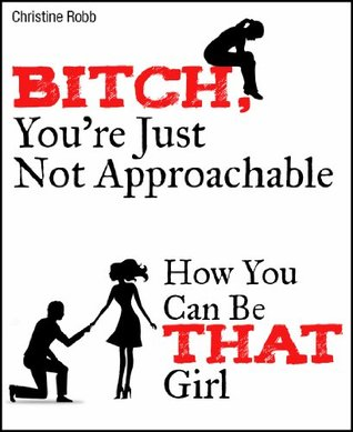 bitch-you-re-just-not-approachable-how-you-can-be-that-girl