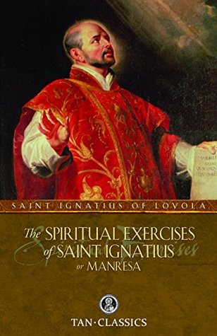 The Spiritual Exercises of St. Ignatius or Manresa (with Supplemental Reading: The Classics Made Simple: The Spiritual Exercises of St Ignatius of Loyola) [Illustrated]