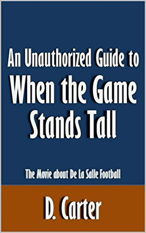An Unauthorized Guide to When the Game Stands Tall: The Movie about De La Salle Football [Article]
