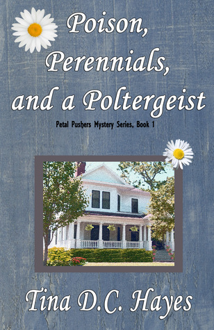 Ebook Poison, Perennials, and a Poltergeist by Tina D.C. Hayes PDF!