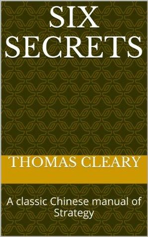 Six Secrets: A classic Chinese manual of Strategy