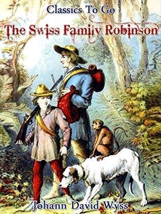 Swiss Family Robinson: Revised Edition of Original Version (Classics To Go Book 297)