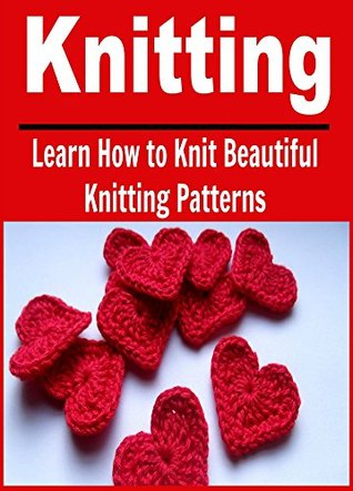Knitting Learn How To Knit Beautiful Knitting Patterns By Robin Osman