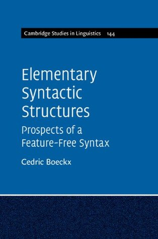 Elementary Syntactic Structures: Prospects of a Feature-Free Syntax (Cambridge Studies in Linguistics)