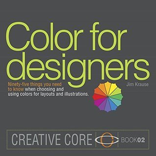 Color for Designers: Ninety-five things you need to know when choosing and using colors for layouts and illustrations (Creative Core Book 2)