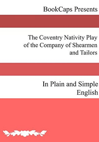 The Coventry Nativity Play of the Company of Shearmen and Tailors In Plain and Simple English