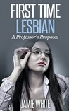 First Time Lesbian: A Professor's Proposal