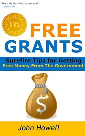 Free Grants: Surefire Tips for Getting Free Money From The Government