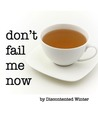 Don't Fail Me Now by DiscontentedWinter