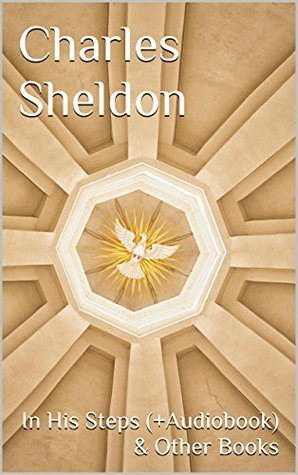 Charles Sheldon: In His Steps (+Audiobook) & Other Books