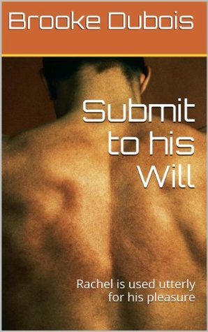 Submit to his Will: Rachel learns to love being forced to serve his strength (Muscle Worship Book 2)