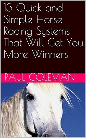 13 Quick and Simple Horse Racing Systems That Will Get You More Winners