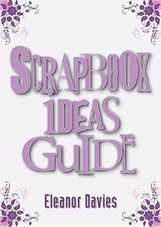 Scrapbook Ideas Guide: The Best And Only Resource You Will Ever Need