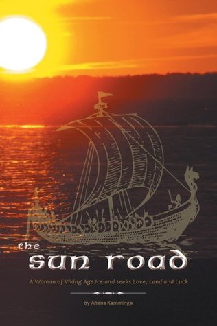 The Sun Road: A Woman of Viking Age Iceland seeks Love, Land and Luck