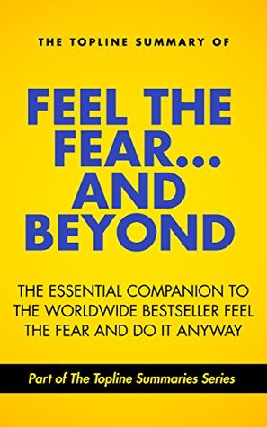 The Topline Summary of Susan Jeffers' Feel the Fear and Beyond