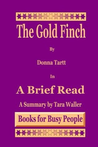 The Goldfinch by Donna Tartt in A Brief Read: A Summary by Tara Waller