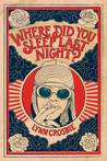 Where Did You Sleep Last Night by Lynn Crosbie