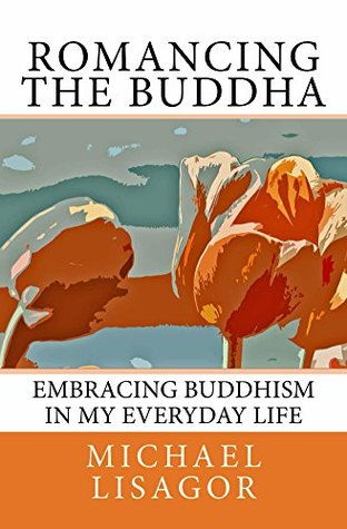 Romancing the Buddha - 3rd Edition: Embracing Buddhism in My Everyday Life