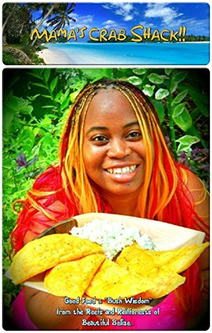 """MAMA'S CRAB SHACK!!: Good Food & """"Bush Wisdom"""" From the Reefs and Rainforests of Beautiful Belize..."""