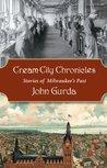 Cream City Chronicles by John Gurda