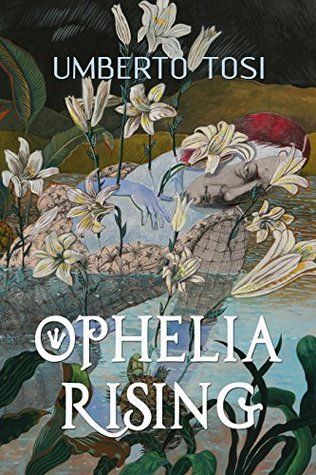 """Ophelia Rising: """"...we know what we are, but know not what we may be"""""""