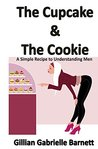 The Cupcake & The Cookie: A Simple Recipe to Understanding Men