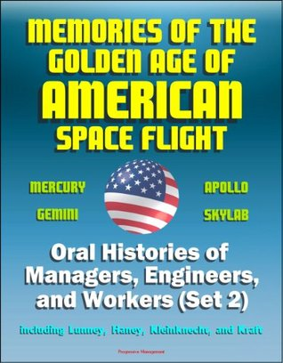 Memories of the Golden Age of American Space Flight (Mercury, Gemini, Apollo, Skylab) - Oral Histories of Managers, Engineers, and Workers (Set 2) - Including Lunney, Haney, Kleinknecht, and Kraft