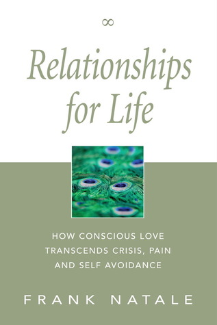 Relationships for Life: How Conscious Love Transcends Crisis, Pain and Self Avoidance