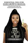 Essential Oils For Hair Growth Manual: A Step By Step Guide For Understanding Essential Oils