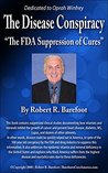 """The Disease Conspiracy: """"The FDA Suppression of Cures"""""""
