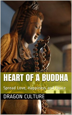 Heart of a Buddha: Spread Love, Happiness and Peace (Buddha and Chinese Culture Book 1)