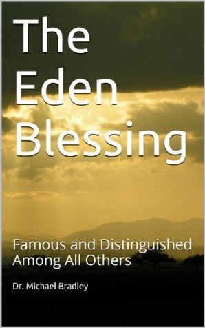 The Eden Blessing: Famous and Distinguished Among All Others