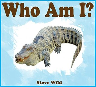 Kids Books: Who Am I? CROCODILES (Animal Fact Books) (Animal Books For Kids - Animal Fact Books - Animal Books - Children's Books - Bedtime Stories For Kids - Beginner Readers)