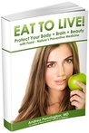 Eat to Live! (Annotated): Protect Your Body + Brain + Beauty with Food - Nature's Preventive Medicine