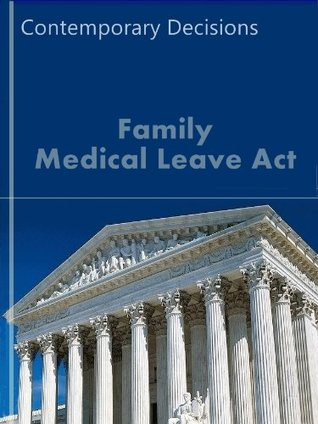 Family Medical Leave Act: Contemporary Decisions (Employment Law Series)