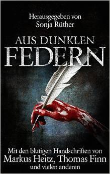 Aus dunklen Federn: Mit den blutigen Handschriften von Markus Heitz, Thomas Finn und vielen anderen