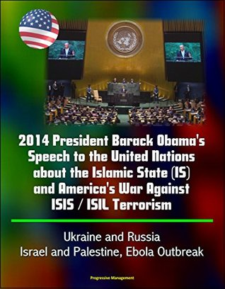 2014 President Barack Obama's Speech to the United Nations about the Islamic State (IS) and America's War Against ISIS / ISIL Terrorism, Ukraine and Russia, Israel and Palestine, Ebola Outbreak