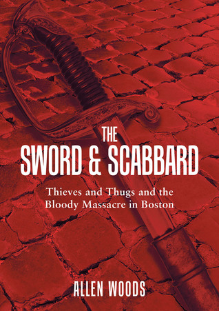 The Sword and Scabbard: Thieves and Thugs and the Bloody Massacre in Boston