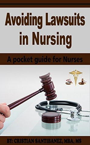 Avoiding Lawsuits in Nursing: A pocket legal guide for Nurses
