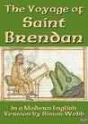 The Voyage of Saint Brendan, In a Modern English Version by Simon Webb