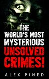 The World's Most Mysterious Unsolved Crimes! (True Crime Series Book 3)